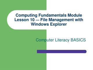Computing Fundamentals Module Lesson 10   File Management with Windows Explorer