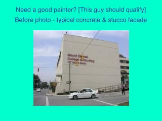 Need a good painter? [This guy should qualify] Before photo - typical concrete & stucco facade