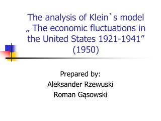 "The analysis of Klein`s model "" The economic fluctuations in the United States 1921-1941"" (1950)"