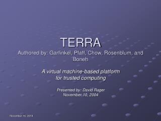 TERRA Authored by: Garfinkel, Pfaff, Chow, Rosenblum, and Boneh