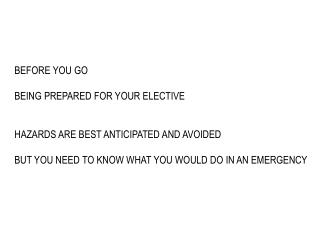 BEFORE YOU GO  BEING PREPARED FOR YOUR ELECTIVE HAZARDS ARE BEST ANTICIPATED AND AVOIDED