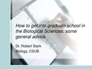 How to get into graduate school in the Biological Sciences: some general advice
