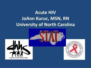Acute HIV  JoAnn Kuruc, MSN, RN University of North Carolina