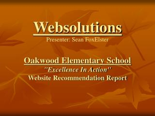 Oakwood Elementary School Excellence In Action Website Recommendation Report