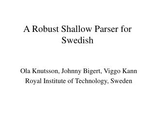 A Robust Shallow Parser for Swedish