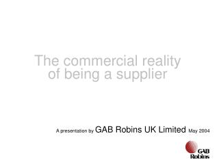 A presentation by  GAB Robins UK Limited  May 2004