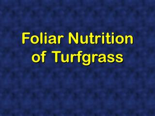 Foliar Nutrition of Turfgrass