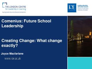 Comenius: Future School Leadership Creating Change: What change exactly?