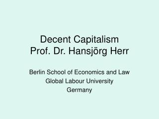 Decent Capitalism  Prof. Dr. Hansjörg Herr
