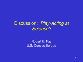 Discussion:   Play-Acting at Science?
