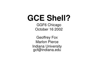 GCE Shell? GGF6 Chicago October 16 2002