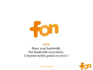 FON Share your bandwidth.  Get bandwidth everywhere. L'Internet mobile gratuit est arrivé !