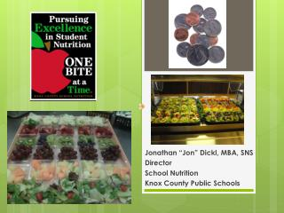 "Jonathan ""Jon""  Dickl , MBA, SNS Director School Nutrition Knox County Public Schools"
