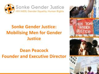 Sonke Gender Justice: Mobilising Men for Gender Justice Dean Peacock