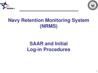 Navy Retention Monitoring System (NRMS)  SAAR and Initial  Log-in Procedures