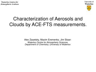Characterization of Aerosols and Clouds by ACE-FTS measurements.