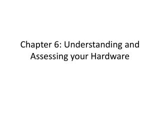 Chapter 6: Understanding and Assessing your Hardware