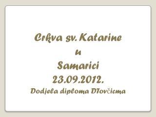 Crkva sv. Katarine  u  Samarici 23.09.2012. Dodjela diploma  DTovčicma
