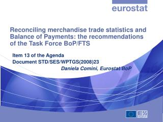 Item 13 of the Agenda Document STD/SES/WPTGS(2008)23 Daniela Comini, Eurostat/BoP