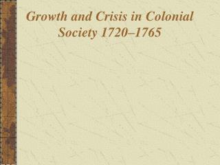 Growth and Crisis in Colonial Society 1720 1765