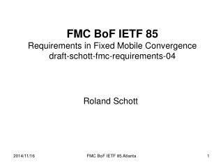 FMC BoF IETF 85 Requirements in Fixed Mobile Convergence draft-schott-fmc-requirements-04