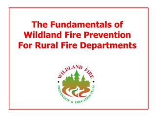 The Fundamentals of  Wildland Fire Prevention For Rural Fire Departments