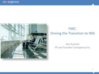 FMC:  Driving the Transition to IMS
