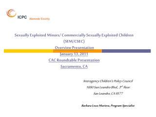 Interagency Children's Policy Council 1000 San Leandro Blvd., 3 rd  floor San Leandro, CA 9577
