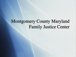 Montgomery County Maryland Family Justice Center