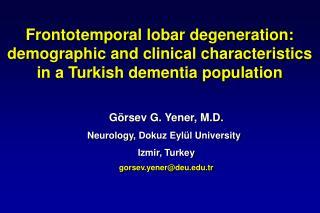 Görsev G. Yener , M.D. Neurology , Dokuz Eylül University Izmir, Turkey gorsev.yener@deu.tr