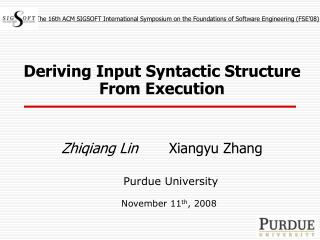 Deriving Input Syntactic Structure From Execution Zhiqiang Lin        Xiangyu Zhang