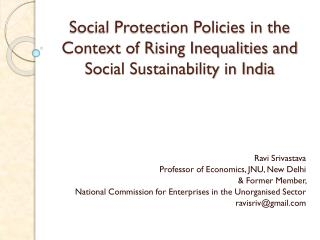 Ravi  Srivastava Professor of Economics, JNU, New Delhi & Former Member,