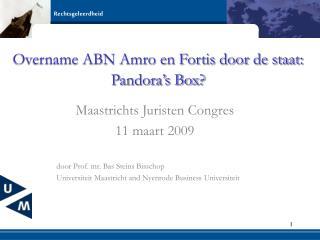 Overname ABN Amro en Fortis door de staat: Pandora s Box