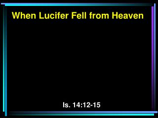 When Lucifer Fell from Heaven Is. 14:12-15