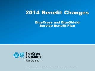 2014 Benefit  Changes BlueCross and BlueShield  Service Benefit Plan