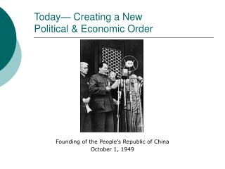 Today— Creating a New  Political & Economic Order