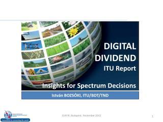 DIGITAL DIVIDEND ITU Report Insights for Spectrum  Decisions