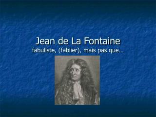 Jean de La Fontaine fabuliste, fablier, mais pas que