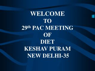 WELCOME TO 29 th  PAC MEETING OF DIET KESHAV PURAM  NEW DELHI-35