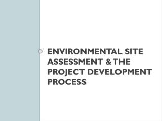 Environmental Site Assessment & the Project Development Process