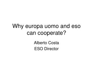 Why europa uomo and eso can cooperate?
