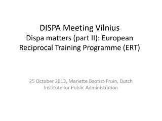 DISPA Meeting Vilnius Dispa  matters  (part II): European  Reciprocal  Training  Programme  (ERT)