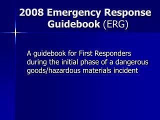 2008 Emergency Response                Guidebook  (ERG)