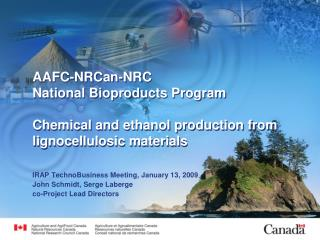 AAFC-NRCan-NRC  National Bioproducts Program  Chemical and ethanol production from  lignocellulosic materials
