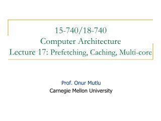 15-740/18-740  Computer Architecture Lecture 17:  Prefetching, Caching, Multi-core