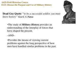 A625-Field Historian Course ELO: Discuss the Purpose and Use of Military History