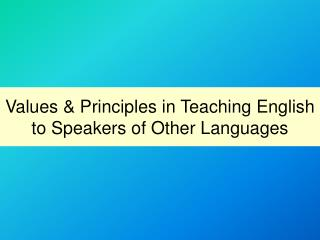 Values & Principles in Teaching English to Speakers of Other Languages