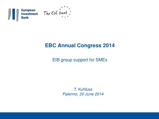 EBC Annual Congress 2014 EIB group support for  SMEs