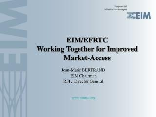 EIM/EFRTC  Working Together for Improved Market-Access