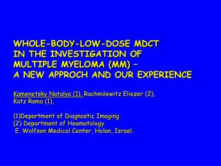 WHOLE-BODY-LOW-DOSE MDCT IN THE INVESTIGATION OF  MULTIPLE MYELOMA (MM) –